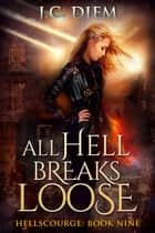 All Hell Breaks Loose - Hellscourge, #9 ebook by J.C. Diem