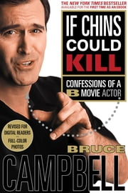 If Chins Could Kill - Confessions of a B Movie Actor ebook by Bruce Campbell