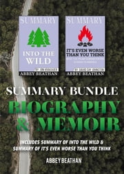 Summary Bundle: Biography & Memoir - Includes Summary of Into the Wild & Summary of It's Even Worse Than You Think ebook by Abbey Beathan