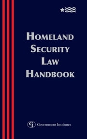 Homeland Security Law Handbook - A Guide to the Legal and Regulatory Framework ebook by Blank Rome,Patterson, Bracewell &,Kelley Drye Warren,Murphy, Powell, Goldstein, Frazer, &