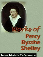 Works Of Percy Bysshe Shelley: Includes Adonais, Daemon Of The World, Peter Bell The Third, The Witch Of Atlas, A Defence Of Poetry, And 3 Complete Volumes Of Works (Mobi Collected Works) ebook by Percy Bysshe Shelley