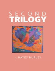 Second Trilogy ebook by J. Hayes Hurley