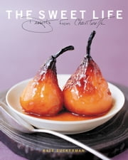 The Sweet Life - Desserts from Chanterelle ebook by Kate Zuckerman,Tina Rupp