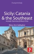 Sicily: Catania & the Southeast Footprint Focus Guide: Includes Taormina & Mount Etna ebook by Mary-Ann Gallagher