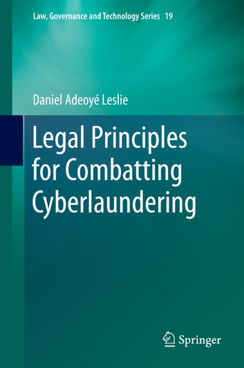 Legal Principles for Combatting Cyberlaundering ebook by Daniel Adeoyé Leslie