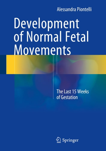 Development of Normal Fetal Movements - The Last 15 Weeks of Gestation ebook by Alessandra Piontelli