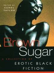 Brown Sugar - A Collection of Erotic Black Fiction ebook by Carol Taylor