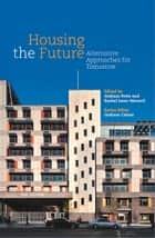 Housing the Future - Alternative Approaches for Tomorrow ebook by Graham Cairns, Rachel Isaac-Menard, Graham Potts