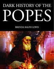Dark History of the Popes ebook by Brenda Ralph Lewis