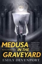 Medusa in the Graveyard - Book Two of the Medusa Cycle ebook by Emily Devenport