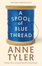 A Spool of Blue Thread - A Novel ekitaplar by Anne Tyler