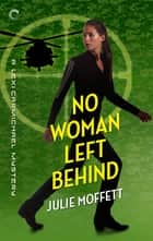 No Woman Left Behind ebook by Julie Moffett