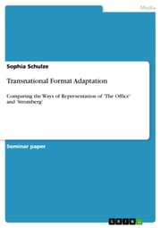 Transnational Format Adaptation - Comparing the Ways of Representation of 'The Office' and 'Stromberg' ebook by Sophia Schulze
