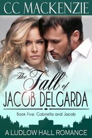 The Fall of Jacob Del Garda - A Ludlow Hall Story - Book 5: Gabriella and Jacob ebook by CC MacKenzie