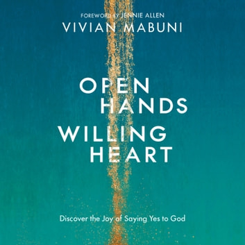Open Hands, Willing Heart - Discover the Joy of Saying Yes to God audiobook by Vivian Mabuni