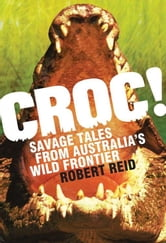 Croc! - Savage tales from Australia's wild frontier ebook by Robert Reid