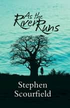 As the River Runs ebook by Stephen Scourfield