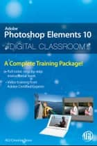 Photoshop Elements 10 Digital Classroom ebook by AGI Creative Team