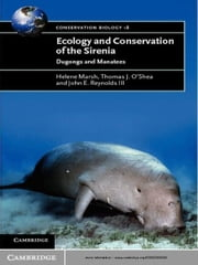 Ecology and Conservation of the Sirenia - Dugongs and Manatees ebook by Helene Marsh,Thomas J. O'Shea,John E. Reynolds III III