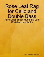 Rose Leaf Rag for Cello and Double Bass - Pure Duet Sheet Music By Lars Christian Lundholm ebook by Lars Christian Lundholm
