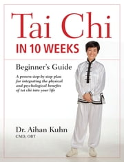Tai Chi In 10 Weeks - A Beginner's Guide ebook by Aihan Kuhn