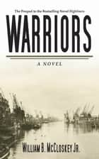 Warriors - A Novel ebook by William B. McCloskey