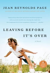 Leaving Before It's Over: A Novel - A Novel ebook by Jean Reynolds Page