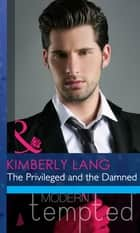 The Privileged and the Damned (Mills & Boon Modern Heat) ebook by Kimberly Lang