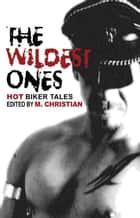 The Wildest Ones ebook by M. Christian