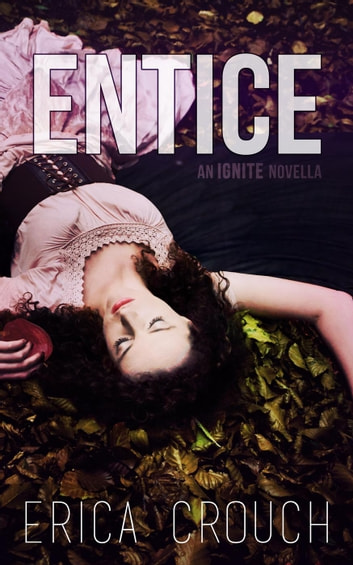 Entice: An Ignite Novella - Ignite ebook by Erica Crouch