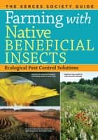Farming with Native Beneficial Insects ebook by The Xerces Society