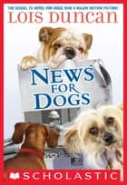 News For Dogs ebook by Lois Duncan