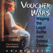Voucher Wars - Waging the Legal Battle over School Choice audiobook by Clint Bolick
