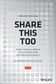 Share This Too - More Social Media Solutions for PR Professionals ebook by CIPR (Chartered Institute of Public Relations), Brian Solis, Stephen Waddington,...