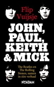 John, Paul, Keith and Mick - the Beatles en The Rolling Stones, samen in een verhaal ebook by Flip Vuijsje