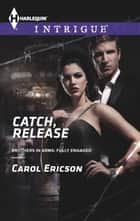 Catch, Release ebook by Carol Ericson