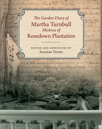 The Garden Diary of Martha Turnbull, Mistress of Rosedown Plantation ebook by Martha Turnbull,David W. Floyd