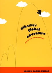 Pikachu s Global Adventure - The Rise and Fall of Pokémon ebook by Joseph Tobin, David Buckingham, Julian Sefton-Green,...