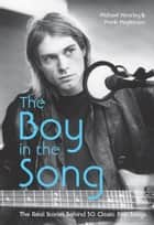 The Boy in the Song - The real stories behind 50 classic pop songs ebook by Michael Heatley