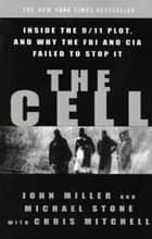 The Cell - Inside the 9/11 Plot, and Why the FBI and CIA Failed to Stop It ebook by John C. Miller, Michael Stone, Chris Mitchell