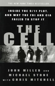 The Cell - Inside the 9/11 Plot, and Why the FBI and CIA Failed to Stop It ebook by John C. Miller,Michael Stone,Chris Mitchell