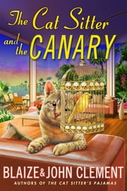 The Cat Sitter and the Canary - A Dixie Hemingway Mystery ebook by John Clement,Blaize Clement