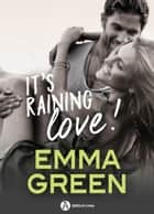 It's Raining Love ! - la nouvelle romance d'Emma Green ! (histoire intégrale) eBook by Emma M. Green