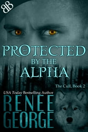 Protected By the Alpha ebook by Renee George