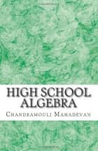 High School Algebra eBook by Chandramouli Mahadevan