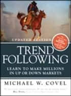 Trend Following (Updated Edition): Learn to Make Millions in Up or Down Markets, ebook by Michael W. Covel
