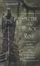 Spectre of the Black Rose ebook by James Lowder,Voronica Whitney-Robinson