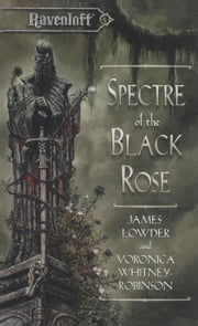 Spectre of the Black Rose - Terror of Lord Soth, Book II ebook by James Lowder,Voronica Whitney-Robinson
