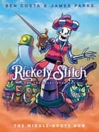 Rickety Stitch and the Gelatinous Goo Book 2: The Middle-Route Run ebook by James Parks, Ben Costa
