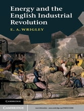 Energy and the English Industrial Revolution ebook by E. A. Wrigley